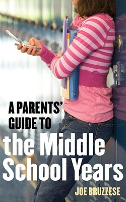 A Parents' Guide to the Middle School Years By Bruzzese, Joe